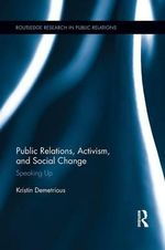 Public Relations, Activism, and Social Change : Speaking Up - Kristin Demetrious