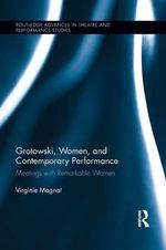 Grotowski, Women, and Contemporary Performance : Meetings with Remarkable Women - Virginie Magnat