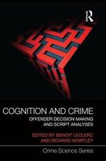 Cognition and Crime : Offender Decision Making and Script Analyses