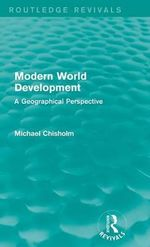 Modern World Development : A Geographical Perspective - Michael Chisholm