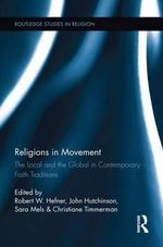 Religions in Movement : The Local and the Global in Contemporary Faith Traditions