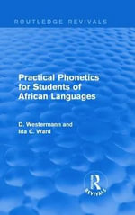Practical Phonetics for Students of African Languages : Routledge Revivals - Diedrich Westermann