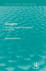 Glasgow : The Socio-Spatial Development of the City - Michael Pacione