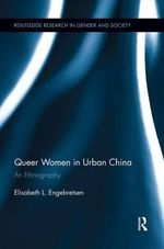 Queer Women in Urban China : An Ethnography - Elisabeth L. Engebretsen