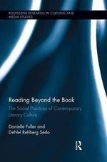 Reading Beyond the Book : The Social Practices of Contemporary Literary Culture - Danielle Fuller