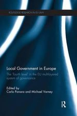 Local Government in Europe : The 'Fourth Level' in the EU Multi-Layered System of Governance
