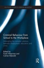Criminal Behaviour from School to the Workplace : Untangling the Complex Relations Between Employment, Education and Crime