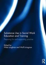 Substance Use in Social Work Education and Training : Preparing for and Supporting Practice