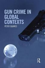 Gun Crime in Global Contexts - Peter Squires