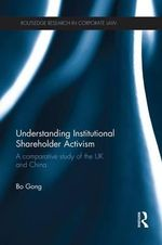 Understanding Institutional Shareholder Activism : A Comparative Study of the UK and China - Bo Gong