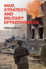 War, Strategy, and Military Effectiveness - Williamson Murray