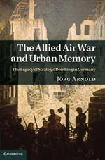 The Allied Air War and Urban Memory - Jˆrg Arnold