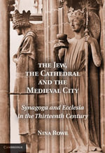 The Jew, the Cathedral and the Medieval City - Nina Rowe