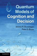 Quantum Models of Cognition and Decision - Jerome R. Busemeyer