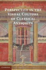 Perspective in the Visual Culture of Classical Antiquity - Rocco Sinisgalli