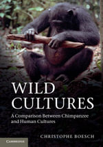 Wild Cultures : A Comparison Between Chimpanzee and Human Cultures - Christophe Boesch