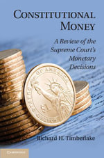 Constitutional Money : A Review of the Supreme Court's Monetary Decisions - Richard H. Timberlake