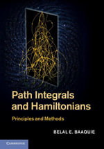 Path Integrals and Hamiltonians : Principles and Methods - Belal E. Baaquie