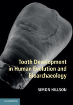 Tooth Development in Human Evolution and Bioarchaeology - Simon Hillson