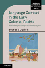 Language Contact in the Early Colonial Pacific : Maritime Polynesian Pidgin Before Pidgin English - Emanuel J. Drechsel