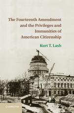 The Fourteenth Amendment and the Privileges and Immunities of American Citizenship - Kurt T. Lash