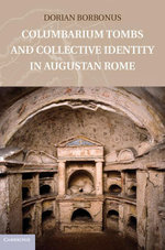 Columbarium Tombs and Collective Identity in Augustan Rome - Dorian Borbonus