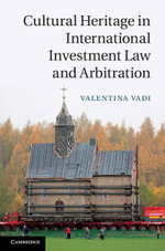 Cultural Heritage in International Investment Law and Arbitration - Valentina Vadi