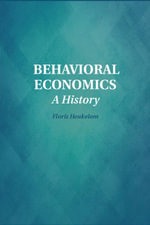 Behavioral Economics : A History - Floris Heukelom