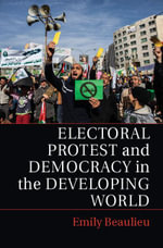 Electoral Protest and Democracy in the Developing World - Emily Beaulieu