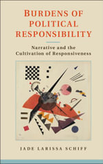 Burdens of Political Responsibility : Narrative and the Cultivation of Responsiveness - Jade Larissa Schiff