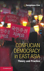 Confucian Democracy in East Asia - Sungmoon Kim