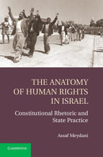 The Anatomy of Human Rights in Israel : Constitutional Rhetoric and State Practice - Assaf Meydani