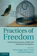 Practices of Freedom : Decentred Governance, Conflict and Democratic Participation