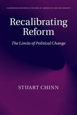 Recalibrating Reform : The Limits of Political Change - Stuart Chinn