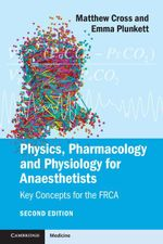 Physics, Pharmacology and Physiology for Anaesthetists : Key Concepts for the Frca - Matthew Cross