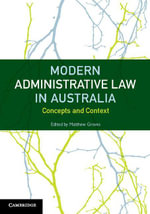 Modern Administrative Law in Australia : Concepts and Context