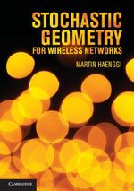 Stochastic Geometry for Wireless Networks - Martin Haenggi