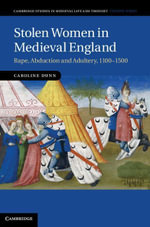 Stolen Women in Medieval England : Rape, Abduction, and Adultery, 1100 1500 - Caroline Dunn