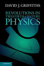 Revolutions in Twentieth-Century Physics - David J. Griffiths