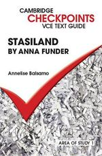 Checkpoints VCE Text Guides : Stasiland by Anna Funder - Annelise Balsamo