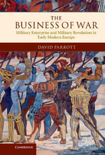 The Business of War : Military Enterprise and Military Revolution in Early Modern Europe - David Parrott