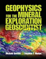 Geophysics for the Mineral Exploration Geoscientist - Michael Dentith