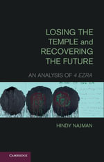 Losing the Temple and Recovering the Future : An Analysis of 4 Ezra - Hindy Najman