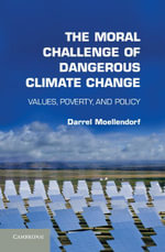 The Moral Challenge of Dangerous Climate Change - Darrel Moellendorf