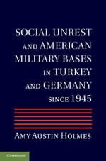 Social Unrest and American Military Bases in Turkey and Germany since 1945 - Amy Austin Holmes
