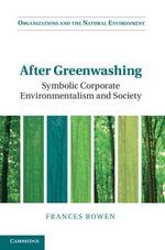 After Greenwashing : Symbolic Corporate Environmentalism and Society - Frances Bowen