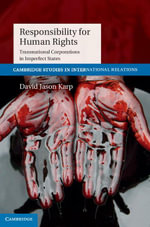 Responsibility for Human Rights : Transnational Corporations in Imperfect States - David Jason Karp
