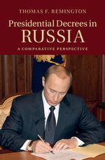Presidential Decrees in Russia : A Comparative Perspective - Thomas F. Remington
