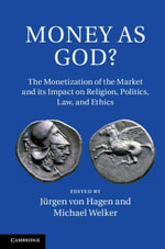 Money as God? : The Monetization of the Market and Its Impact on Religion, Politics, Law, and Ethics