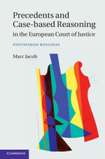 Precedents and Case-Based Reasoning in the European Court of Justice : Unfinished Business - Marc A. Jacob